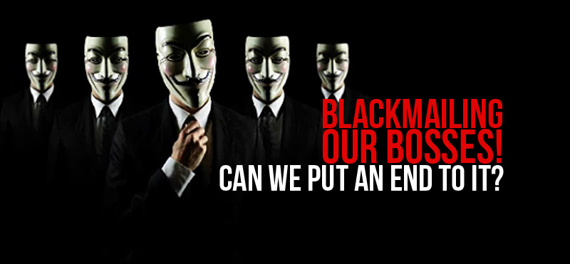 Blackmailing our bosses: Can we put an end to it?